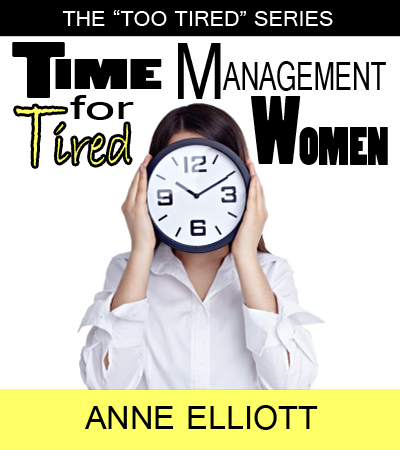 Time Management for Tired Women, by Anne Elliott